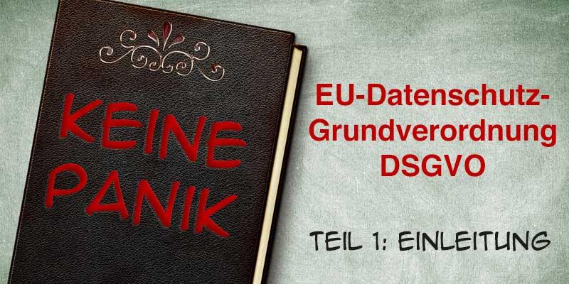 Die neue Datenschutz-Grundverordnung DSGVO – Keine Panik!