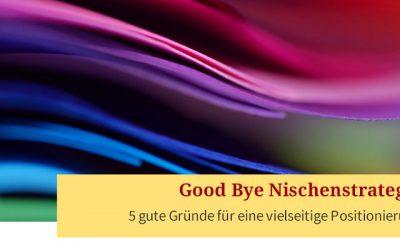 Good Bye Nischenstrategie