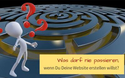 Was darf nie passieren, wenn Du Deine Website erstellen willst?